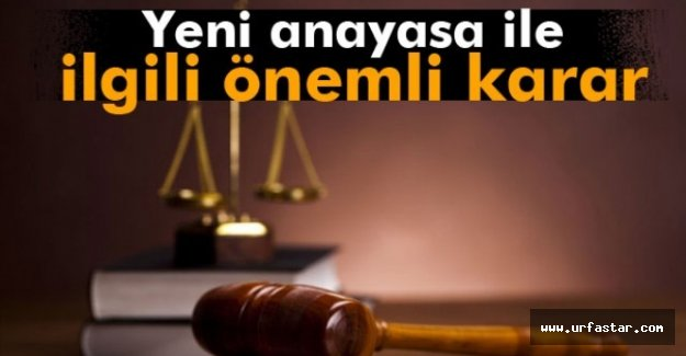 Yeni anayasa ile ilgili önemli karar