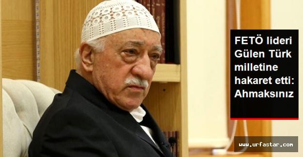 Fetö Terör Örgütü lideri Gülen'den Türk Milletine hakaret