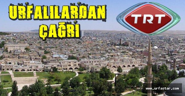 Şanlıurfalılardan TRT'ye çağrı