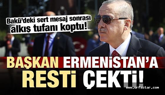 Başkan Erdoğan Ermenistana resti çekti