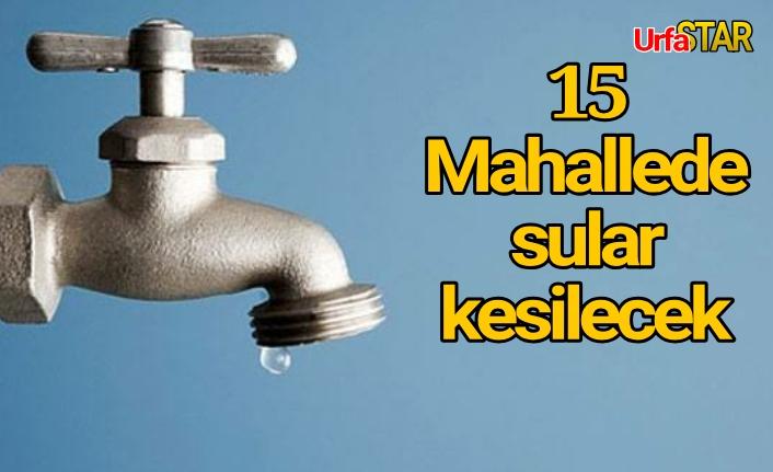 Dikkat! Urfa'da sular kesilecek