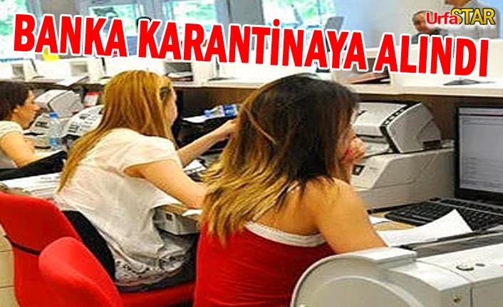 Urfa'da banka çalışanları virüse yakalandı
