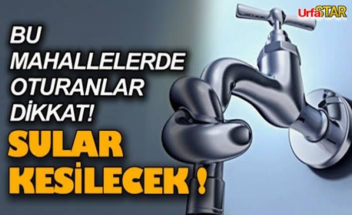 Urfa'nın göbeğinde sular kesilecek!