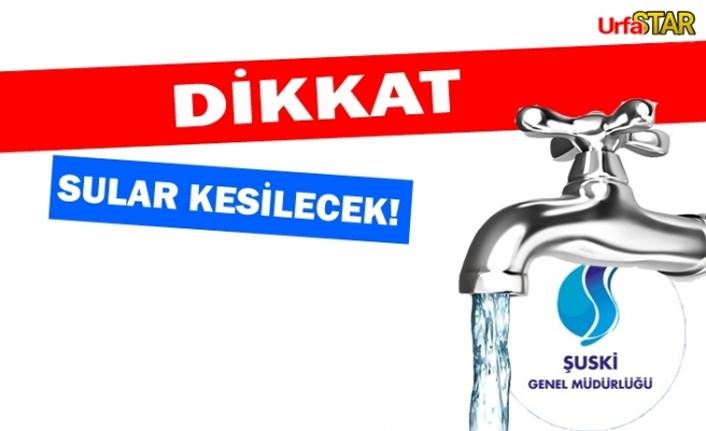 Haliliye'de 3 bölgede sular kesilecek!
