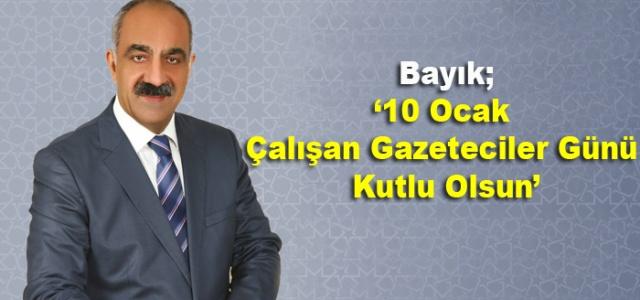 Bayık '10 Ocak Çalışan Gazeteciler Günü Kutlu Olsun'