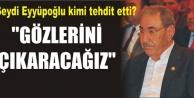 Eyyüpoğlu, açık açık tehdit etti
