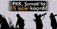 Şırnak'ta işçiler kaçırıldı..