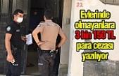 Urfa'da polis onları evlerinde tek tek kontrol ediyor