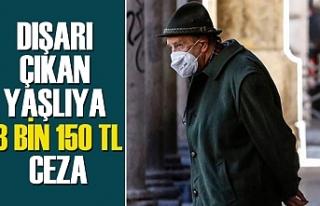65 yaş üzeri dışarı çıkana 3 bin 150 TL ceza