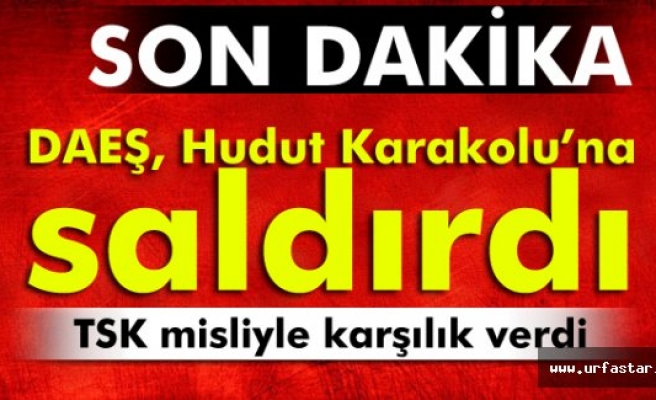 DAEŞ, Hudut Karakolu'na saldırdı!