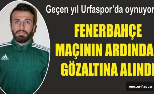Urfasporlu eski futbolcu gözaltına alındı