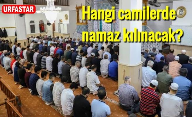 İşte Urfa'da namaz kılınacak camiler...