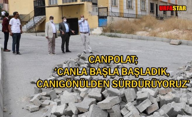 Haliliye Belediye Başkanı Canpolat saha gezilerini sürdürüyor