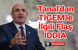 Mahmut Tanal'dan TİGEM'le ilgili flaş iddia